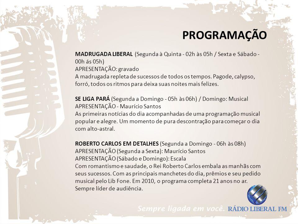 PROGRAMAÇÃO MADRUGADA LIBERAL (Segunda à Quinta - 02h às 05h / Sexta e Sábado - 00h ás 05h) APRESENTAÇÃO: gravado.