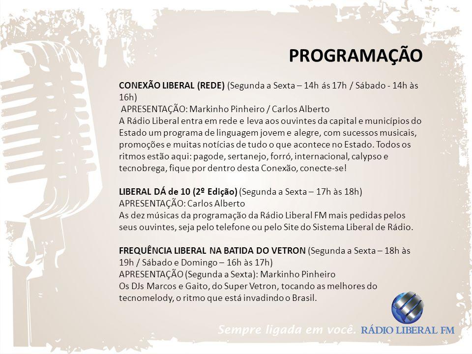 PROGRAMAÇÃO CONEXÃO LIBERAL (REDE) (Segunda a Sexta – 14h ás 17h / Sábado - 14h às 16h) APRESENTAÇÃO: Markinho Pinheiro / Carlos Alberto.
