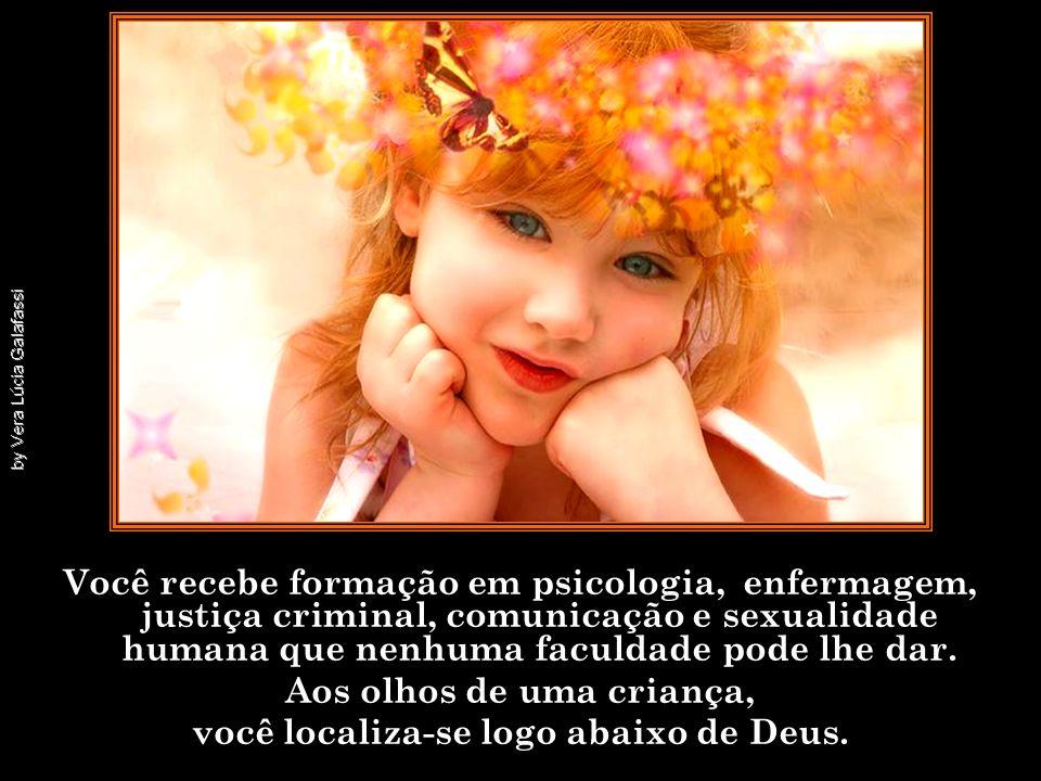 Aos olhos de uma criança, você localiza-se logo abaixo de Deus.
