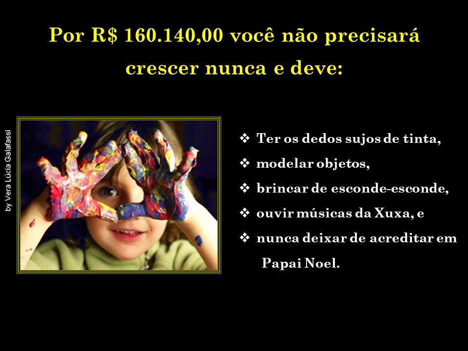 Por R$ 160.140,00 você não precisará crescer nunca e deve: .