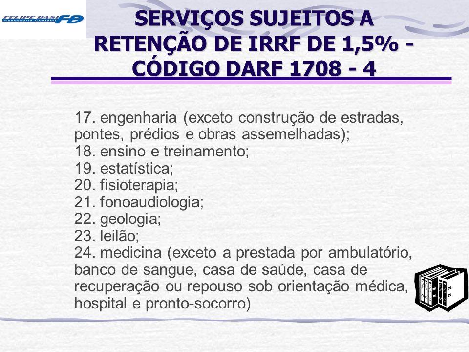 SERVIÇOS SUJEITOS A RETENÇÃO DE IRRF DE 1,5% - CÓDIGO DARF 1708 - 4