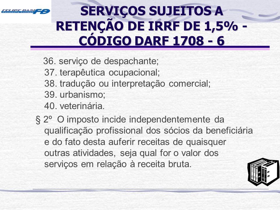 SERVIÇOS SUJEITOS A RETENÇÃO DE IRRF DE 1,5% - CÓDIGO DARF 1708 - 6