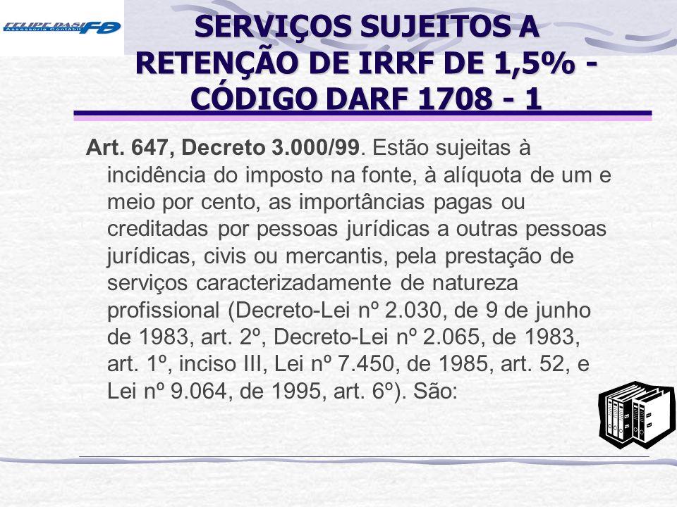 SERVIÇOS SUJEITOS A RETENÇÃO DE IRRF DE 1,5% - CÓDIGO DARF 1708 - 1