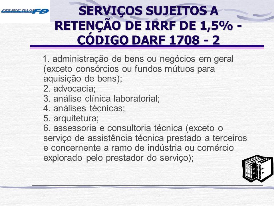 SERVIÇOS SUJEITOS A RETENÇÃO DE IRRF DE 1,5% - CÓDIGO DARF 1708 - 2