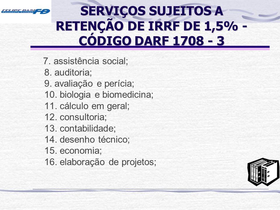 SERVIÇOS SUJEITOS A RETENÇÃO DE IRRF DE 1,5% - CÓDIGO DARF 1708 - 3