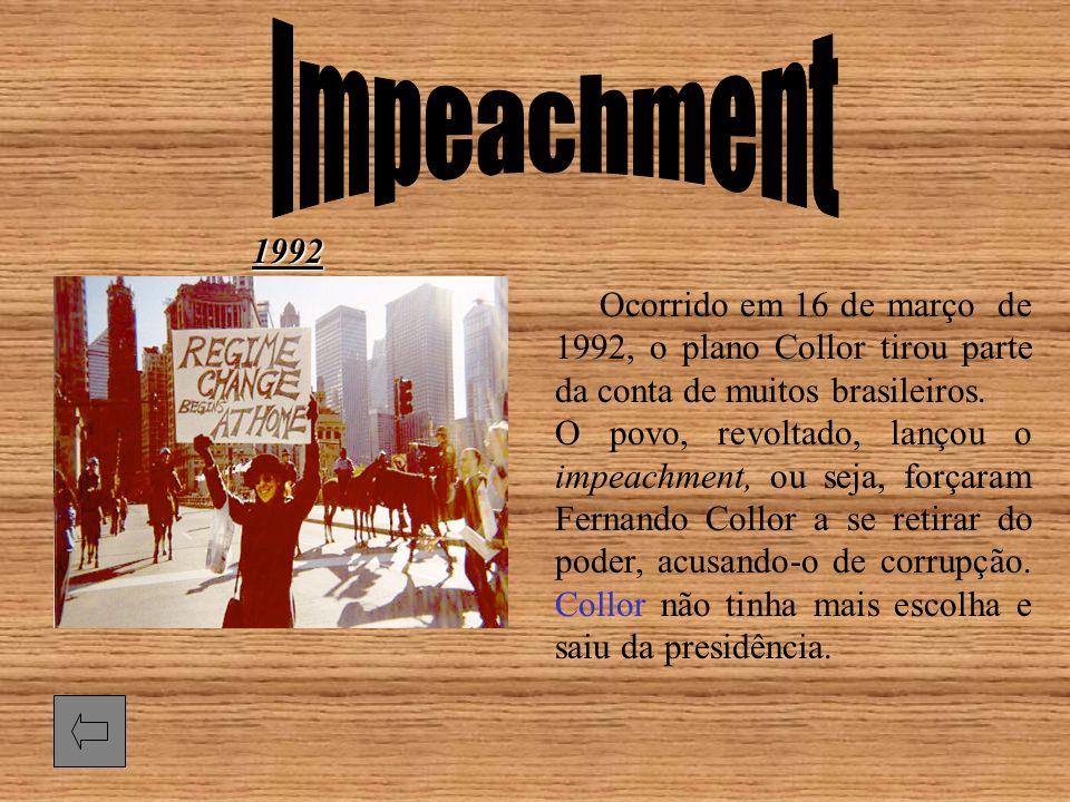 Impeachment 1992. Ocorrido em 16 de março de 1992, o plano Collor tirou parte da conta de muitos brasileiros.