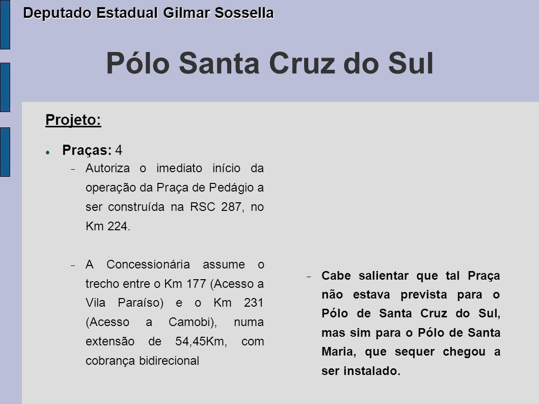 Pólo Santa Cruz do Sul Deputado Estadual Gilmar Sossella Projeto: