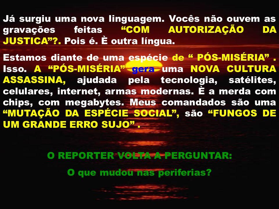 O REPORTER VOLTA A PERGUNTAR: