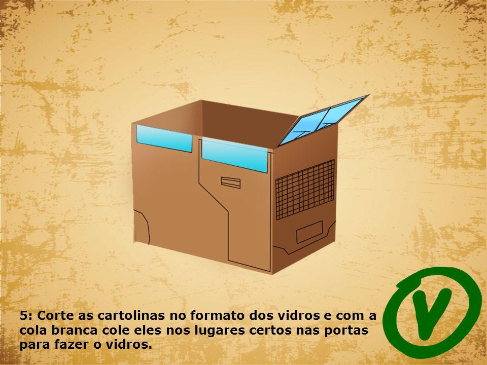 5: Corte as cartolinas no formato dos vidros e com a cola branca cole eles nos lugares certos nas portas para fazer o vidros.