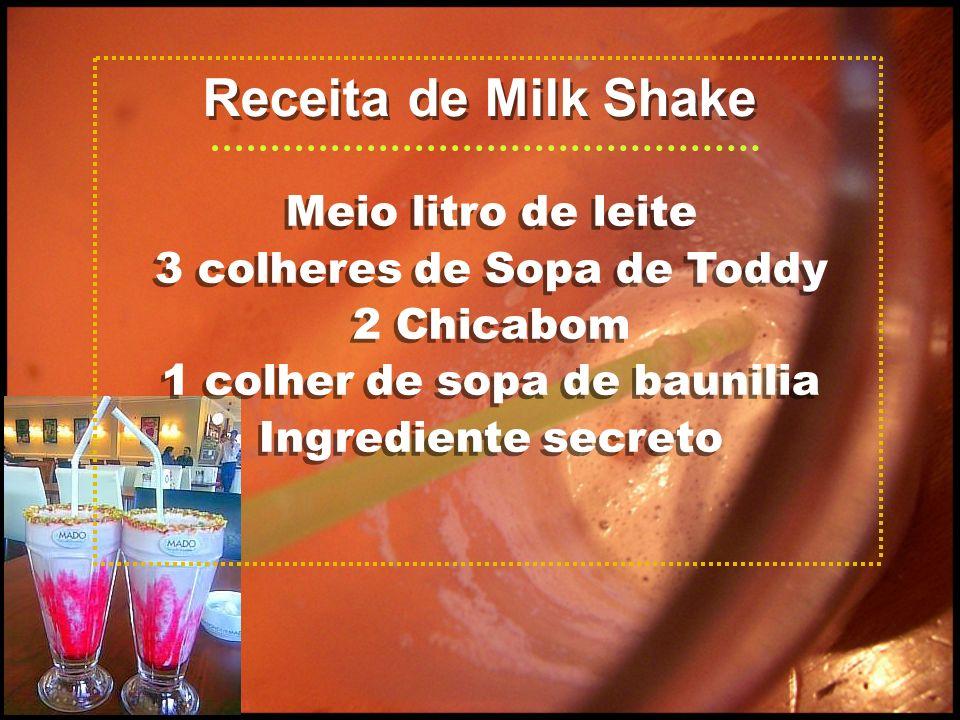 Receita de Milk Shake Meio litro de leite 3 colheres de Sopa de Toddy