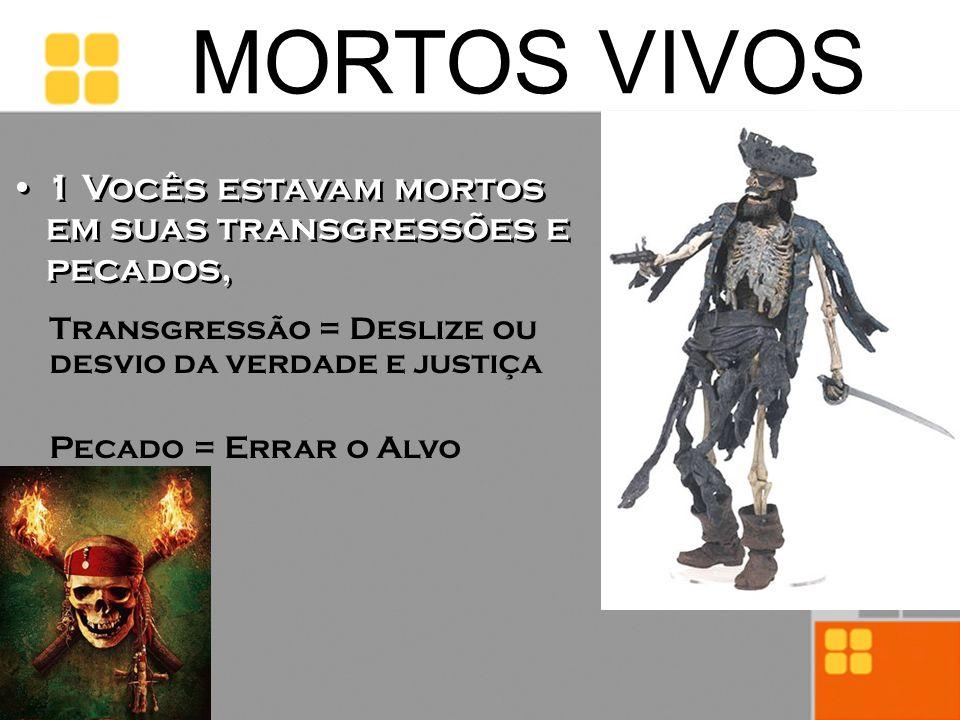 MORTOS VIVOS 1 Vocês estavam mortos em suas transgressões e pecados,