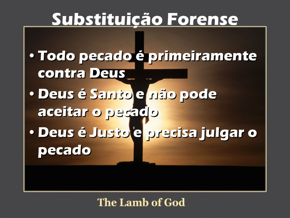 Substituição Forense Todo pecado é primeiramente contra Deus