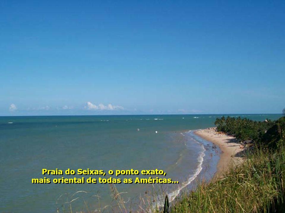 Praia do Seixas, o ponto exato, mais oriental de todas as Américas…
