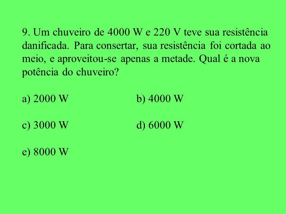9. Um chuveiro de 4000 W e 220 V teve sua resistência