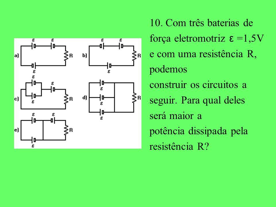 10. Com três baterias de força eletromotriz ε =1,5V. e com uma resistência R, podemos. construir os circuitos a.