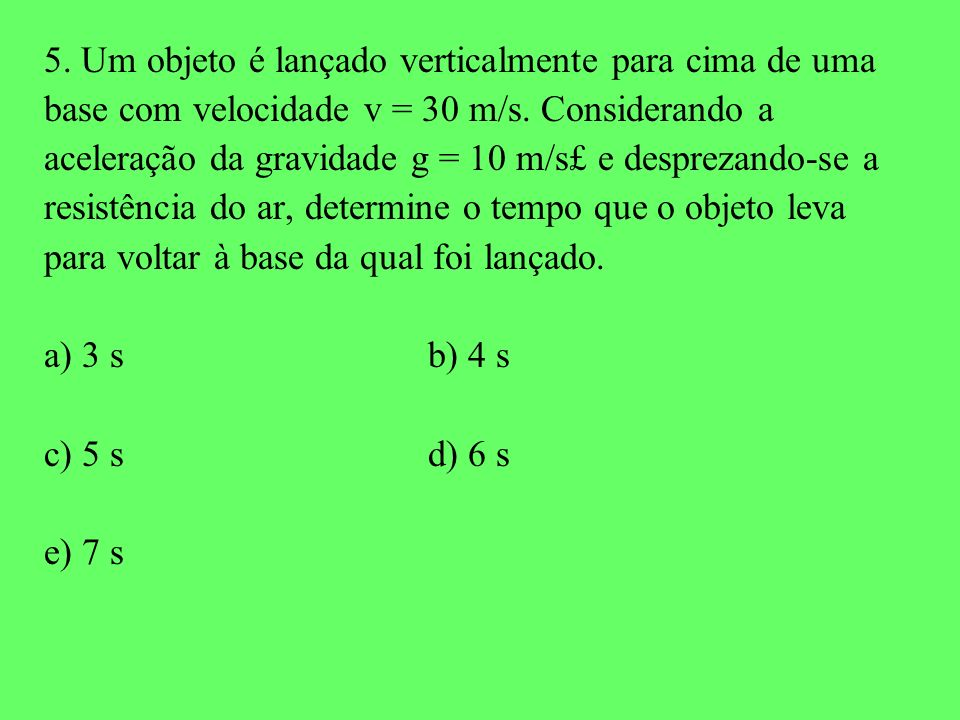 5. Um objeto é lançado verticalmente para cima de uma