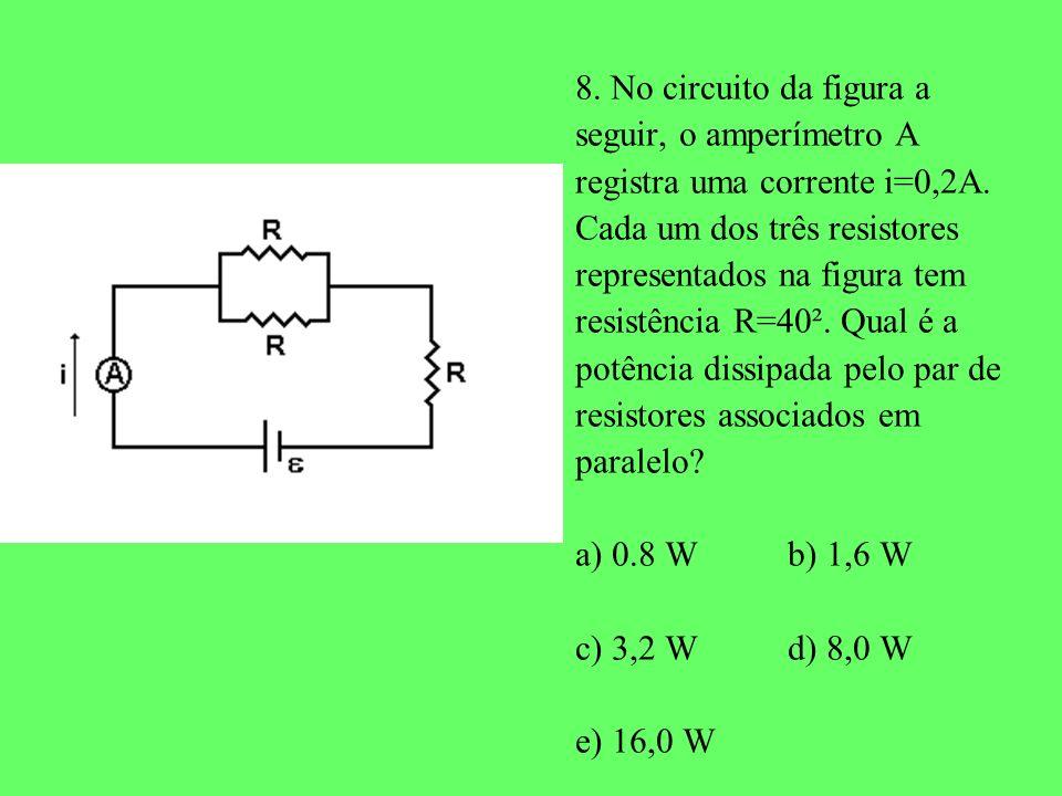 8. No circuito da figura a seguir, o amperímetro A. registra uma corrente i=0,2A. Cada um dos três resistores.