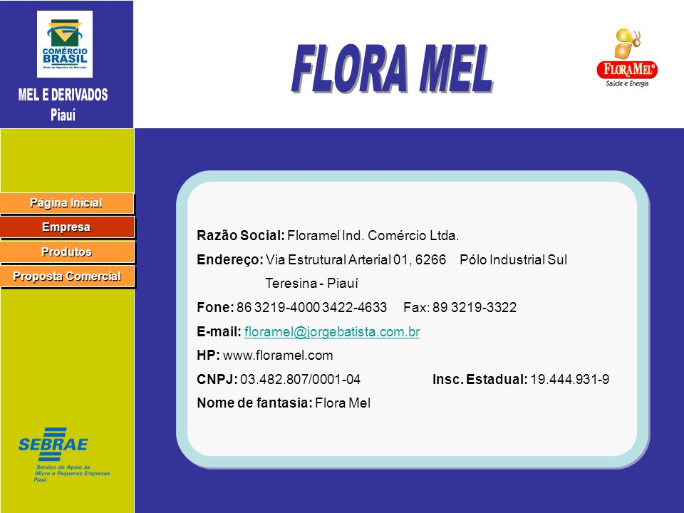 FLORA MEL Razão Social: Floramel Ind. Comércio Ltda.