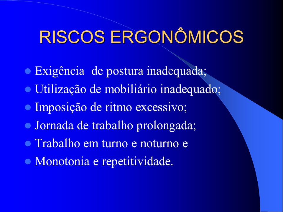 RISCOS ERGONÔMICOS Exigência de postura inadequada;