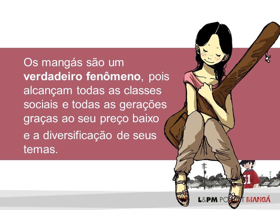 Os mangás são um verdadeiro fenômeno, pois alcançam todas as classes sociais e todas as gerações graças ao seu preço baixo