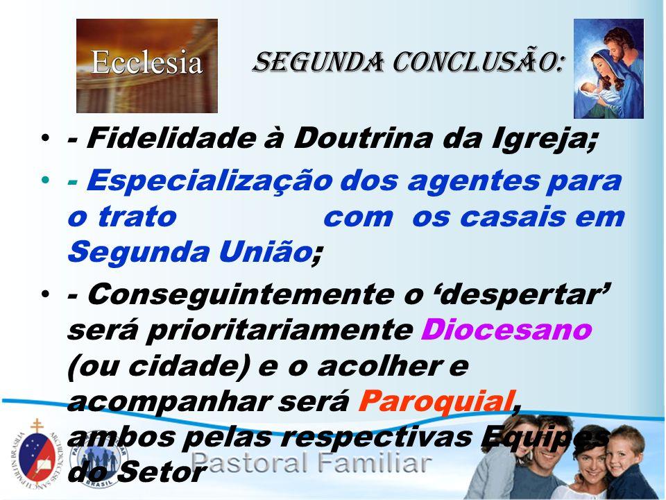 Segunda Conclusão: - Fidelidade à Doutrina da Igreja; - Especialização dos agentes para o trato com os casais em Segunda União;