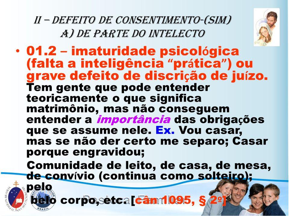 II – Defeito de Consentimento-(sim) A) de parte do intelecto