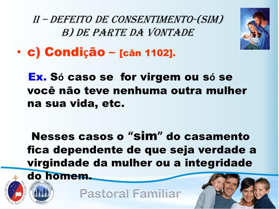 II – Defeito de Consentimento-(sim) B) de parte da vontade