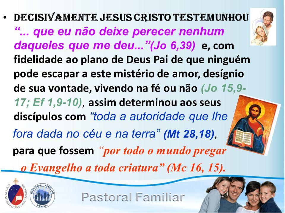 fora dada no céu e na terra (Mt 28,18),