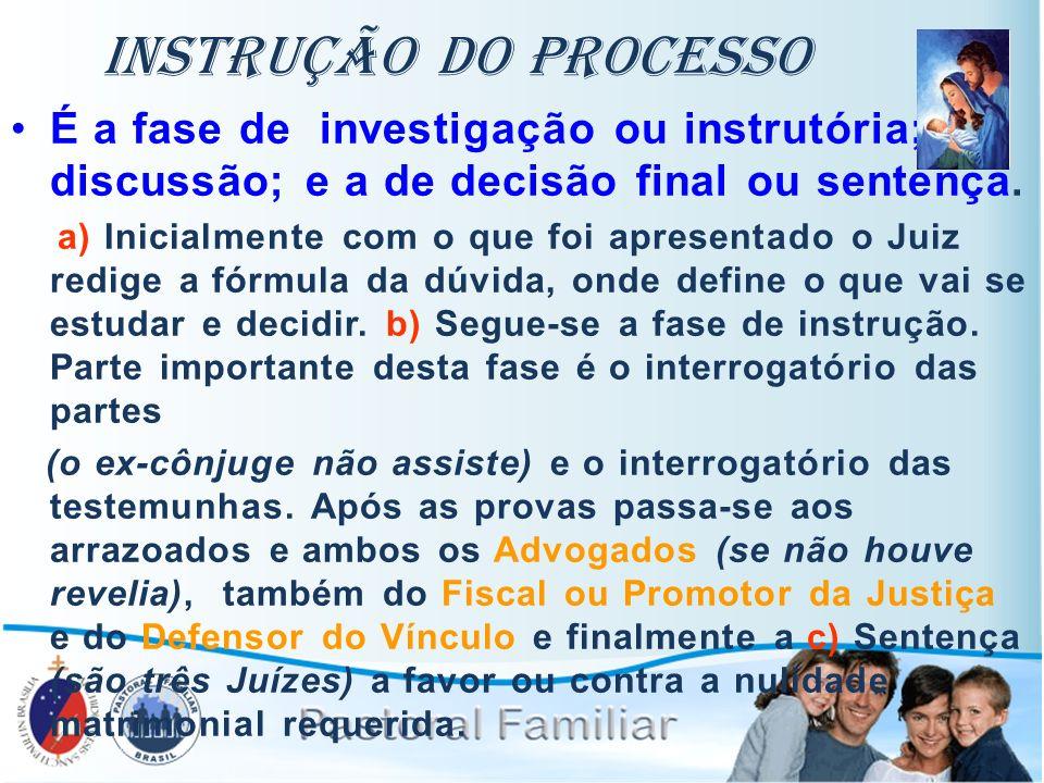 Instrução do Processo É a fase de investigação ou instrutória; discussão; e a de decisão final ou sentença.