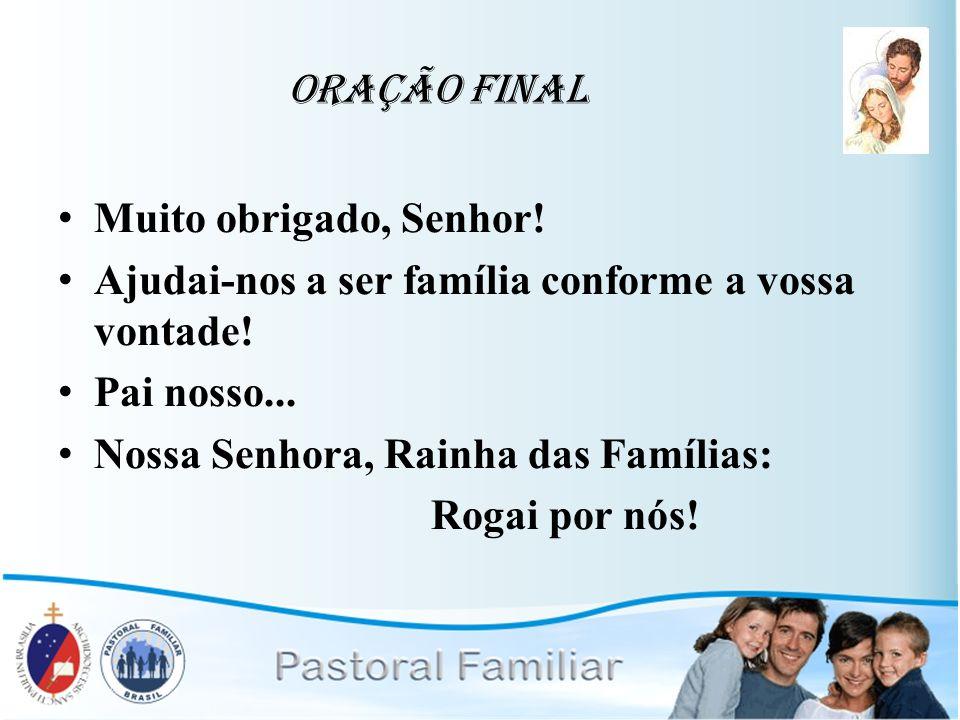 Oração Final Muito obrigado, Senhor! Ajudai-nos a ser família conforme a vossa vontade! Pai nosso...