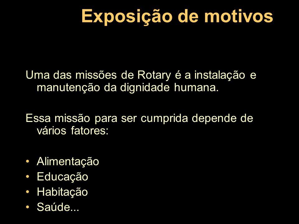 Exposição de motivos Uma das missões de Rotary é a instalação e manutenção da dignidade humana.