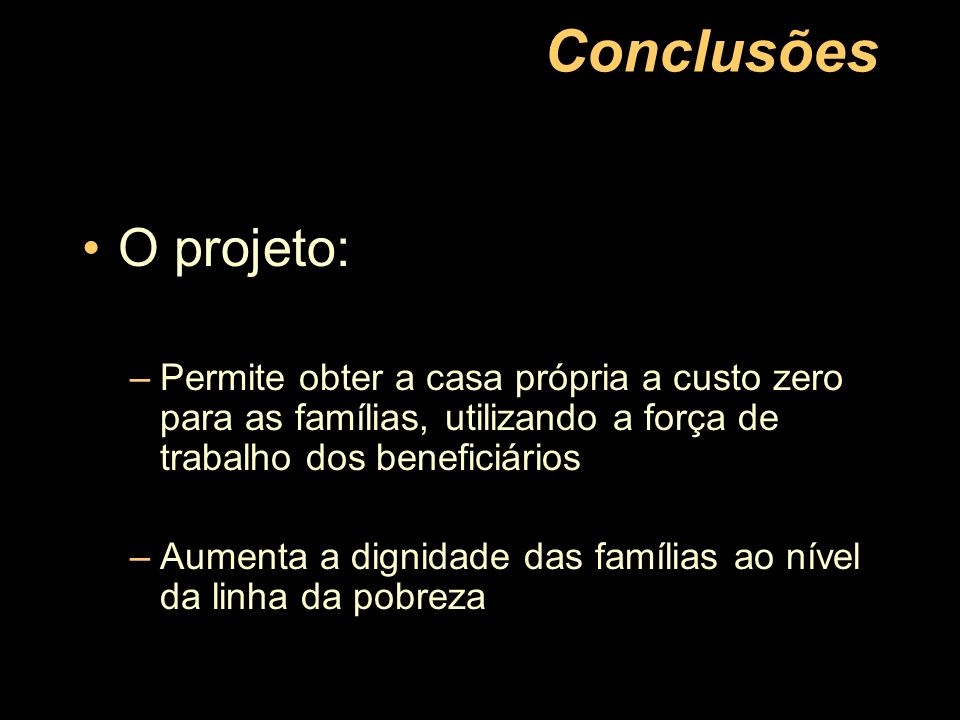 Conclusões O projeto: Permite obter a casa própria a custo zero para as famílias, utilizando a força de trabalho dos beneficiários.