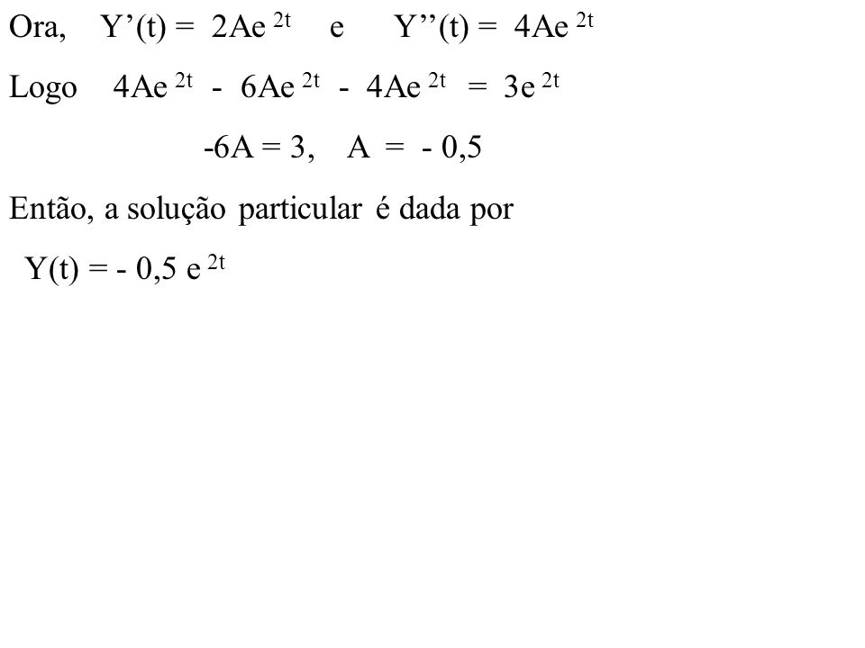 Ora, Y'(t) = 2Ae 2t e Y''(t) = 4Ae 2t