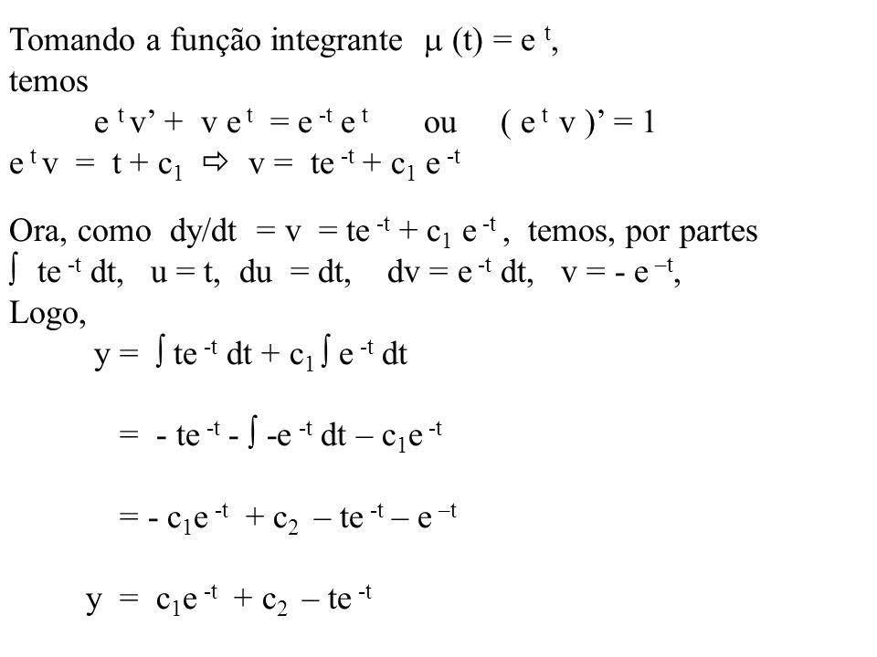 Tomando a função integrante  (t) = e t,