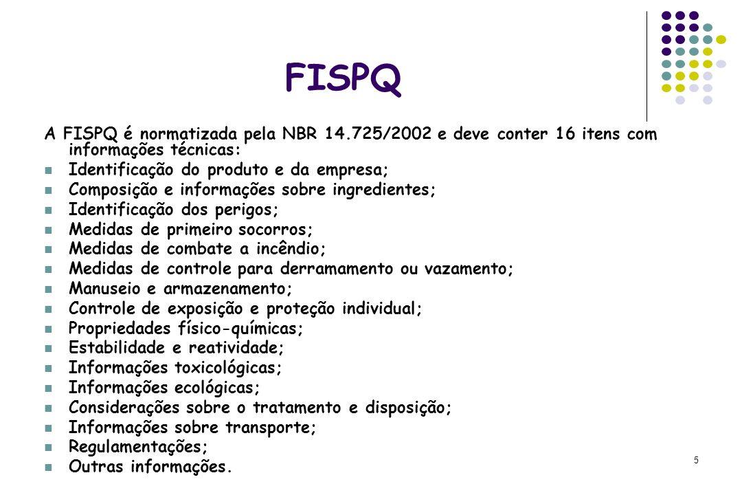 FISPQ A FISPQ é normatizada pela NBR 14.725/2002 e deve conter 16 itens com informações técnicas: Identificação do produto e da empresa;