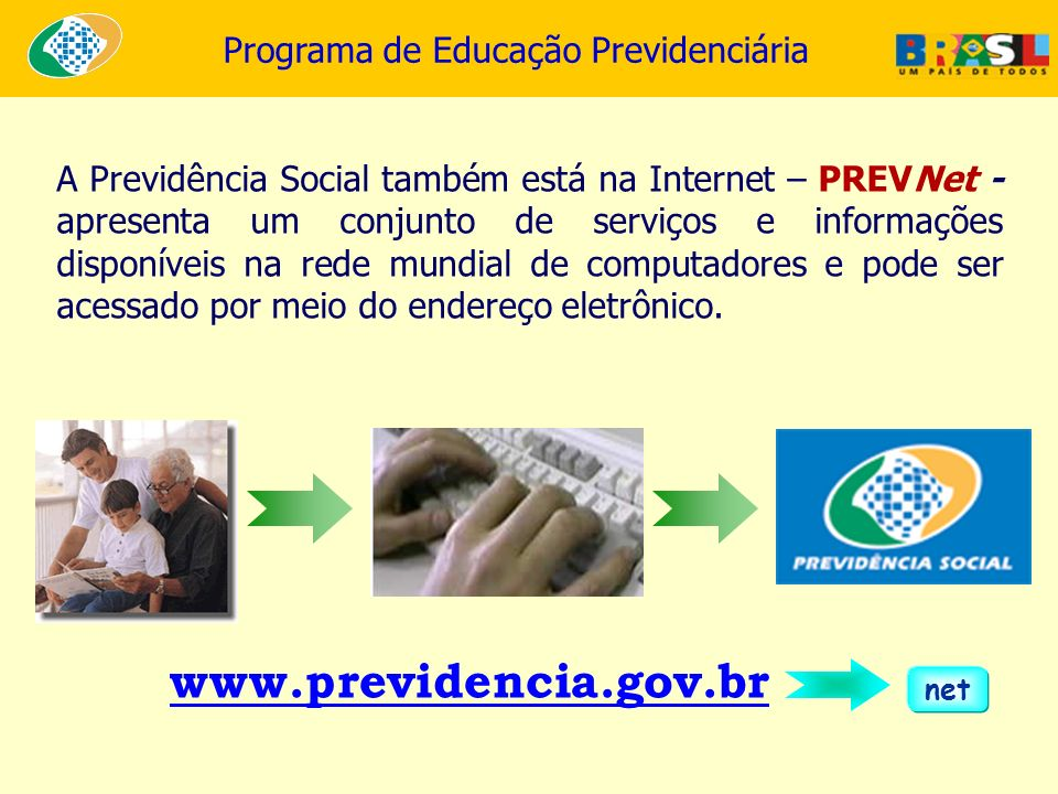 A Previdência Social também está na Internet – PREVNet - apresenta um conjunto de serviços e informações disponíveis na rede mundial de computadores e pode ser acessado por meio do endereço eletrônico.