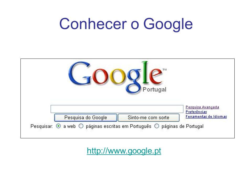 Conhecer o Google http://www.google.pt