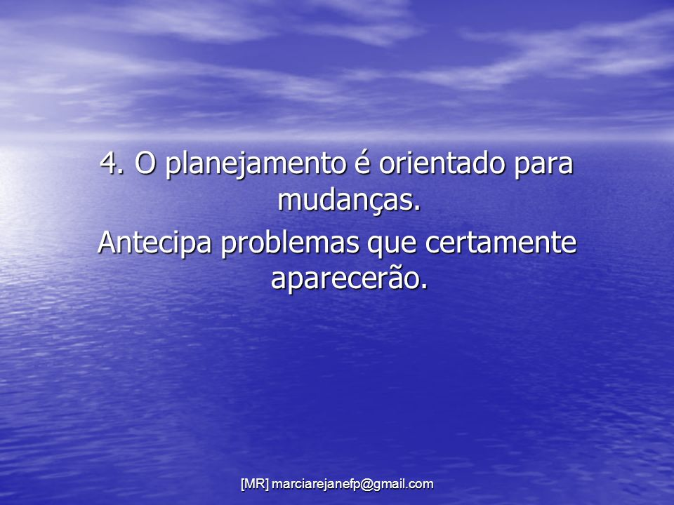 4. O planejamento é orientado para mudanças.