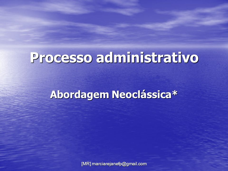 Processo administrativo Abordagem Neoclássica*