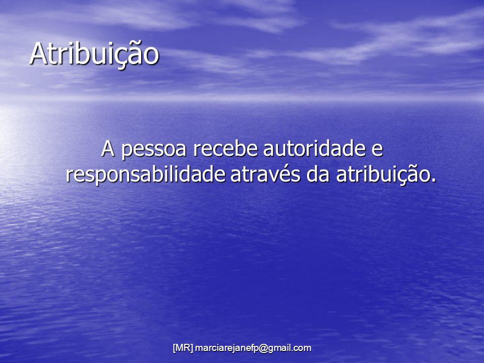 Atribuição A pessoa recebe autoridade e responsabilidade através da atribuição.
