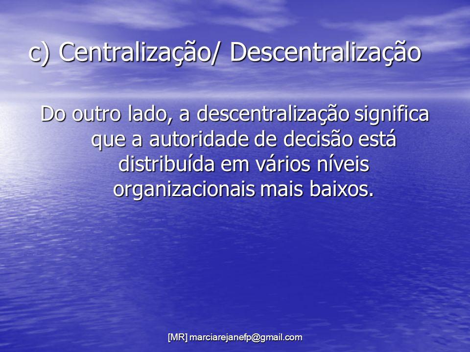c) Centralização/ Descentralização