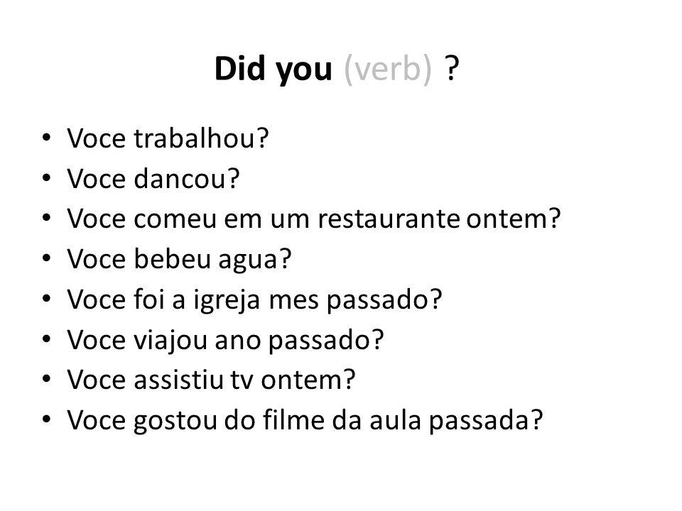 Did you (verb) Voce trabalhou Voce dancou