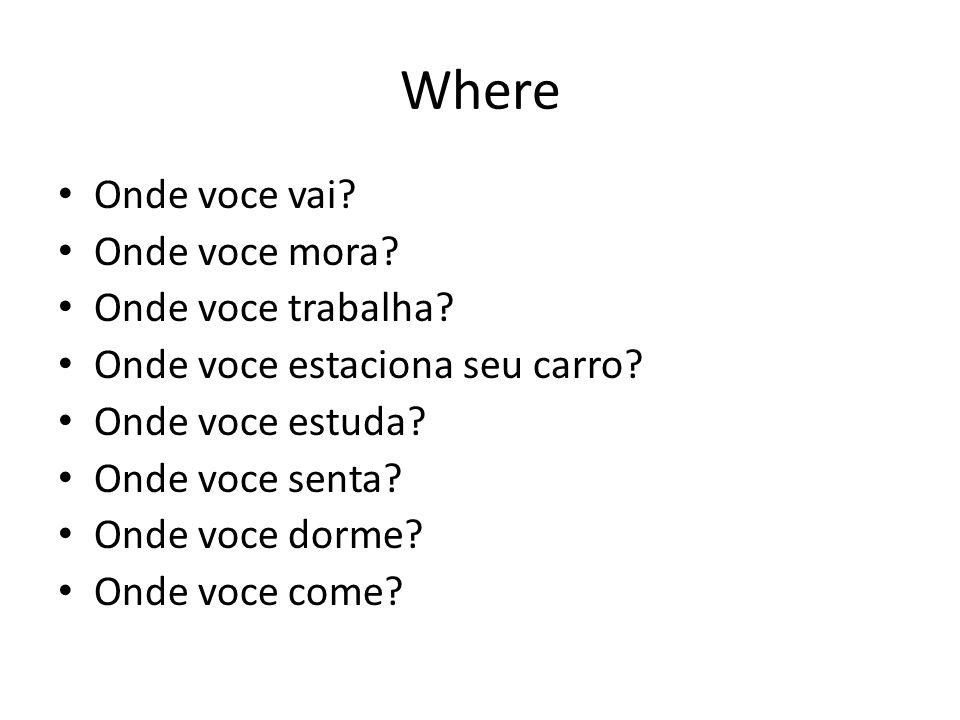 Where Onde voce vai Onde voce mora Onde voce trabalha