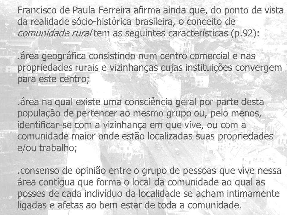 Francisco de Paula Ferreira afirma ainda que, do ponto de vista da realidade sócio-histórica brasileira, o conceito de comunidade rural tem as seguintes características (p.92):