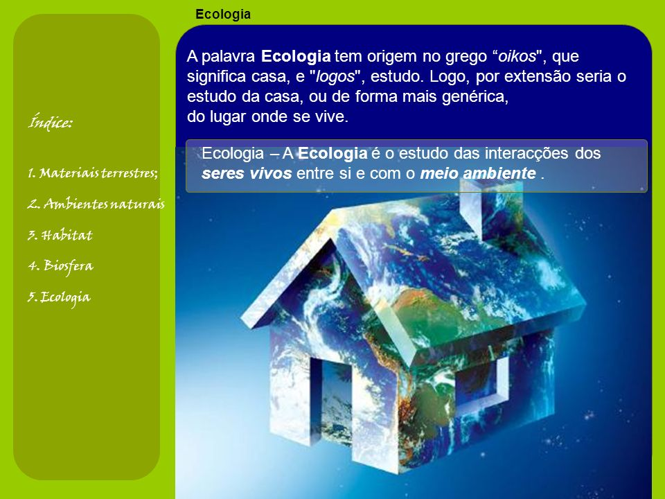 A palavra Ecologia tem origem no grego oikos , que