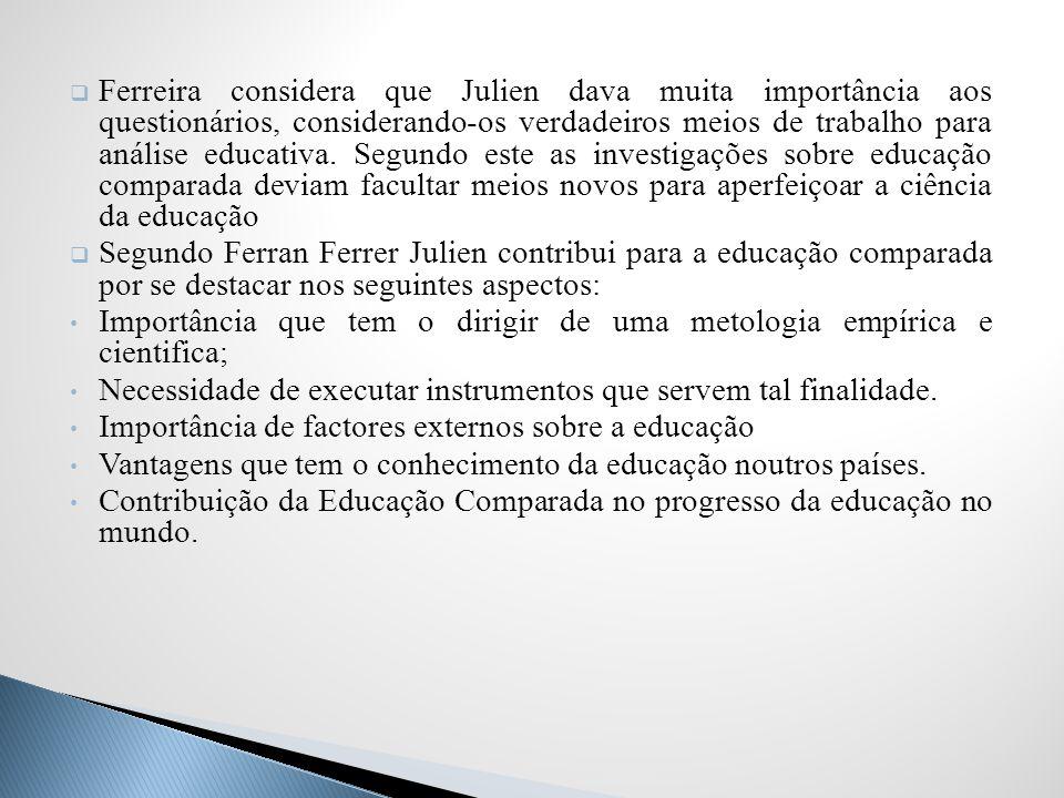 Ferreira considera que Julien dava muita importância aos questionários, considerando-os verdadeiros meios de trabalho para análise educativa. Segundo este as investigações sobre educação comparada deviam facultar meios novos para aperfeiçoar a ciência da educação