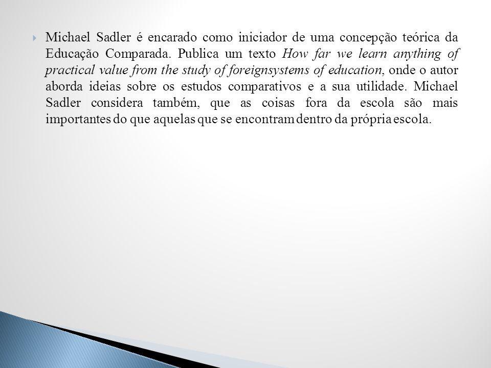 Michael Sadler é encarado como iniciador de uma concepção teórica da Educação Comparada.