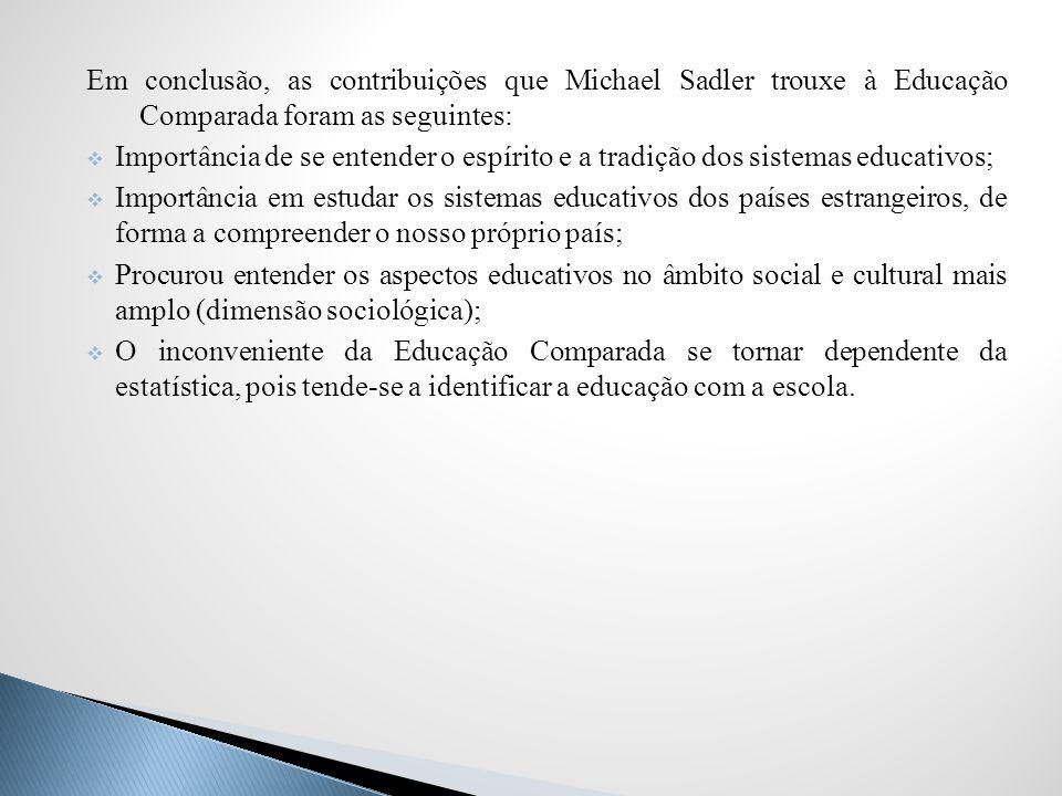 Em conclusão, as contribuições que Michael Sadler trouxe à Educação Comparada foram as seguintes: