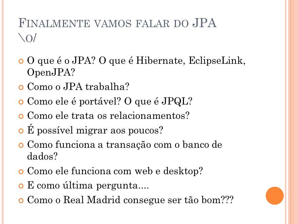 Finalmente vamos falar do JPA \o/