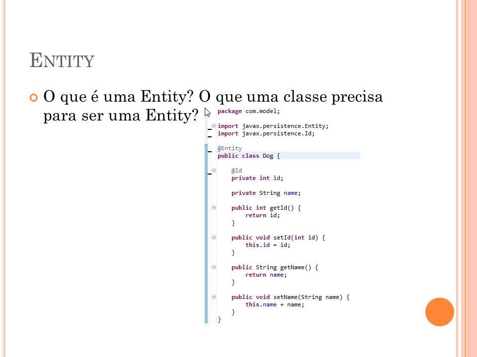 Entity O que é uma Entity O que uma classe precisa para ser uma Entity